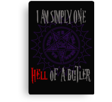 Simply one hell of a butler Canvas Print