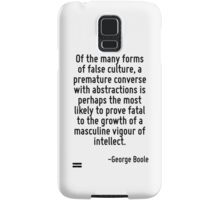 Of the many forms of false culture, a premature converse with abstractions is perhaps the most likely to prove fatal to the growth of a masculine vigour of intellect. Samsung Galaxy Case/Skin