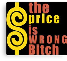The Price is Wrong Bitch Funny Geek Nerd Canvas Print