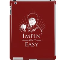 Impin' Ain't Easy - Game of Thrones Shirt iPad Case/Skin