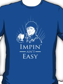 Impin' Ain't Easy - Game of Thrones Shirt T-Shirt