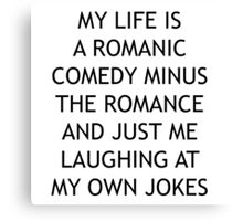 My Life is a Romantic Comedy Canvas Print