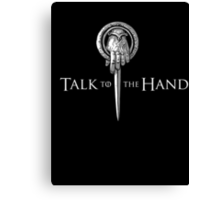Talk to the Hand- Game of Thrones Shirt Canvas Print