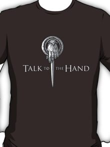 Talk to the Hand- Game of Thrones Shirt T-Shirt
