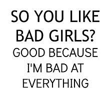 So You Like Bad Girls? Photographic Print