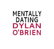 Mentally Dating Dylan O'Brien Photographic Print