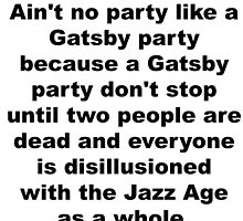 Aint No Party Like a Gatsby Party by Lolabella