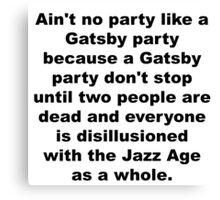 Aint No Party Like a Gatsby Party Canvas Print