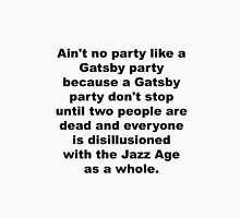 Aint No Party Like a Gatsby Party Unisex T-Shirt