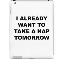 I Already Want to Take a Nap Tomorrow iPad Case/Skin