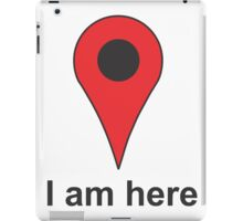I am here iPad Case/Skin