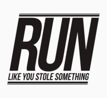Run Like You Stole Something by JoeIbraham