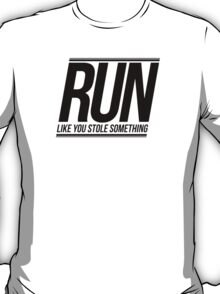 Run Like You Stole Something T-Shirt