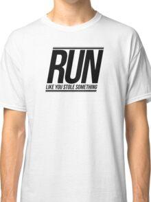 Run Like You Stole Something Classic T-Shirt