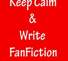 Keep Calm and Write FanFiction - White by CoppersMama