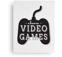 Choose Video Games Canvas Print