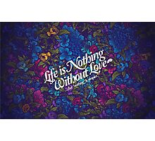 Life is Nothing Without Love  Photographic Print