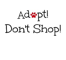 Adopt! Don't Shop! Photographic Print