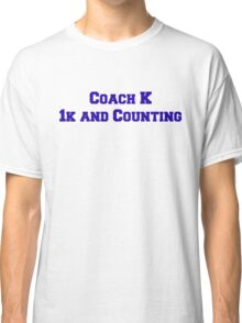 Coach K  1k and Counting Classic T-Shirt