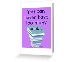 You can never have too many books Greeting Card