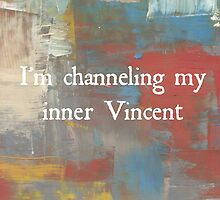I'm Channeling My Inner Vincent by jdbruegger