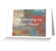 I'm Channeling My Inner Vincent Greeting Card