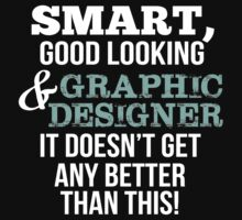 Smart Good Looking Graphic Designer T-shirt by musthavetshirts