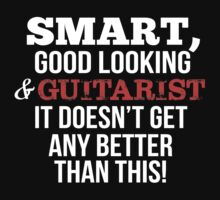 Smart Good Looking Guitarist T-shirt  by musthavetshirts