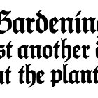 Gardening - Just another day at the plant by theshirtshops