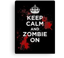 Keep Calm and Zombie On Canvas Print