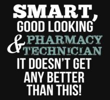 Smart Good Looking Pharmacy Technician T-shirt by musthavetshirts