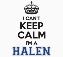 I cant keep calm Im a HALEN by icant