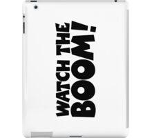 WATCH THE BOOM! iPad Case/Skin
