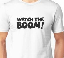 WATCH THE BOOM! Unisex T-Shirt
