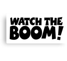 WATCH THE BOOM! Canvas Print