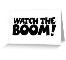 WATCH THE BOOM! Greeting Card