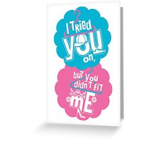 I tried you on Greeting Card