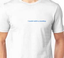 I could catch a Monkey Unisex T-Shirt