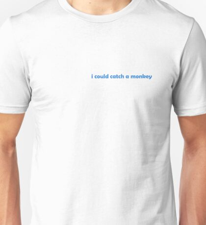 I could catch a Monkey T-Shirt