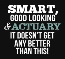 Smart Good Looking Actuary T-shirt by musthavetshirts