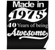 Made in 1975... 40 Years of being Awesome Poster