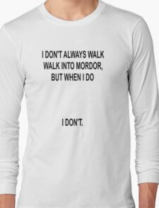 I don't always walk into Mordor... Long Sleeve T-Shirt