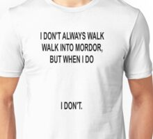 I don't always walk into Mordor... Unisex T-Shirt