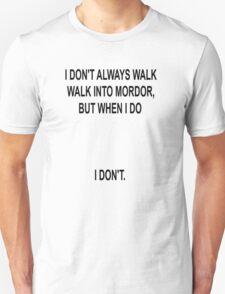 I don't always walk into Mordor... T-Shirt