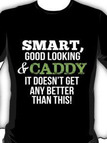 Smart Good Looking Caddy T-shirt T-Shirt