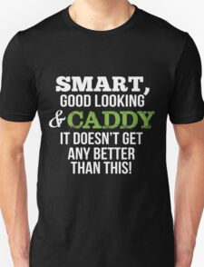 Smart Good Looking Caddy T-shirt T-Shirt