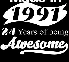 Made in 1991... 24 Years of being Awesome by fancytees