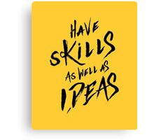 have Skills as well as ideas Canvas Print