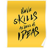 have Skills as well as ideas Poster