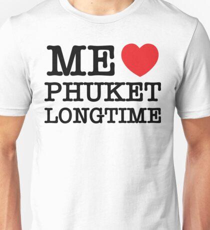 ME LOVE PHUKET LONGTIME Unisex T-Shirt